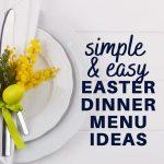 simple and easy easter dinner menu ideas